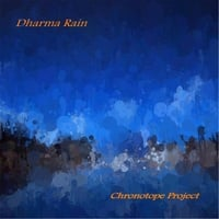 Chronotope Project | Dharma Rain
