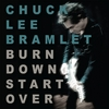 Chuck Lee Bramlet: Burn Down Start Over