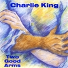 Charlie King: Two Good Arms