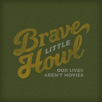 Brave Little Howl | Our Lives Aren't Movies