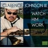 Clarence J. Johnson III: Watch Him Work