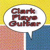 Clark Plays Guitar | Clark Plays Guitar