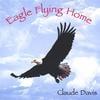 CLAUDE DAVIS: Eagle Flying Home