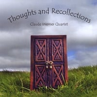 Claude Werner Quartet | Thoughts and Recollections