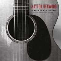 Clayton Denwood | To Whom It May Concern: Various Recordings Vol. I