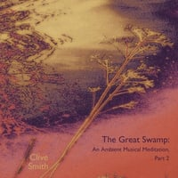 Clive Smith | The Great Swamp: An Ambient Musical Meditation, Pt. 2