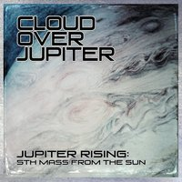 Cloud Over Jupiter | Jupiter Rising: 5th Mass from the Sun