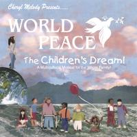 Cheryl Melody | WORLD PEACE-THE CHILDREN'S DREAM-A Story for every generation, teaching respect for all; narrated by Cheryl Melody; ages 5-12