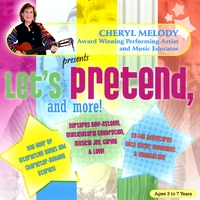 Cheryl Melody | LET'S PRETEND AND MORE! Ages 4-8, 28 Repertoire-Rich Activities with Cheryl Melody, Music Specialist/Performer; kids & parents
