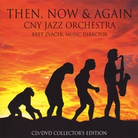 CNY Jazz Orchestra *** COLLECTOR'S EDITION *** | Then, Now & Again