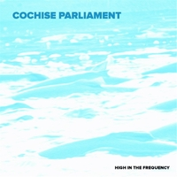 Cochise Parliament | High in the Frequency