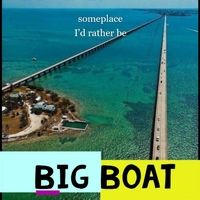Big Boat | Someplace I'd Rather Be