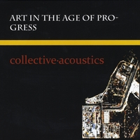 Collective Acoustics | Art in the Age of Progress