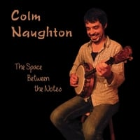 Colm Naughton | The Space Between the Notes