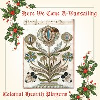 Colonial Hearth Players | Here We Come a-Wassailing
