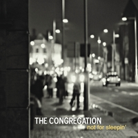The Congregation | Not for Sleepin'