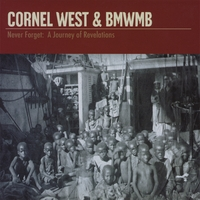 Cornel West & BMWMB | Never Forget: A Journey of Revelations