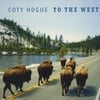 Coty Hogue: To The West
