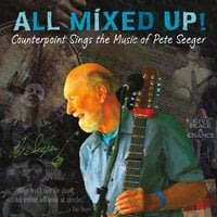 Counterpoint | All Mixed Up! Counterpoint Sings the Music of Pete Seeger