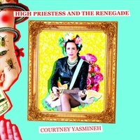 Courtney Yasmineh | High Priestess and the Renegade
