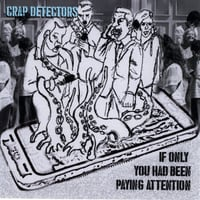 Crap Detectors | If Only You Had Been Paying Attention