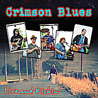 Crimson Blues | Live and Kickin'