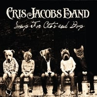 Cris Jacobs Band | Songs for Cats and Dogs