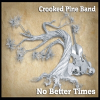 Crooked Pine Band | No Better Times
