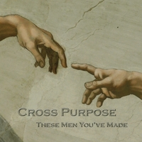 Cross Purpose | These Men You've Made