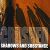 CRUSHED: Shadows and Substance