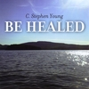 C STEPHEN YOUNG: Be Healed