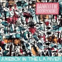 Danny and the Doorknobs | Jukebox in the L A  River | CD Baby Music