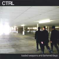 CTRL | Loaded Weapons And Darkened Days