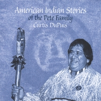 Curtis DuPuis | American Indian Stories of the Pete Family