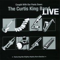 Curtis King Band | Curtis King Band LIVE - Caught With Our Pants Down