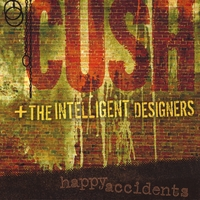 Cush And The Intelligent Designers | Happy Accidents