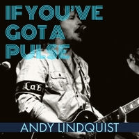 Andy Lindquist | If You've Got a Pulse