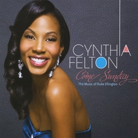 Cynthia Felton | Come Sunday - The Music of Duke Ellington