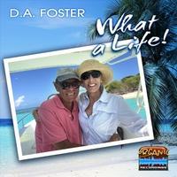 D.A. Foster | What a Life!