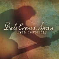 Dale Evans Swan | Even Yesterday