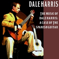 Dale Harris: The Music of Dale Harris: A Case of the Spanish Guitar