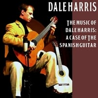 Dale Harris | The Music of Dale Harris: A Case of the Spanish Guitar