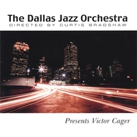 "Featured recording ""The Dallas Jazz Orchestra Presents Victor Cager"""