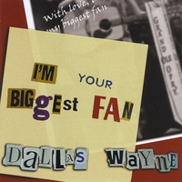 Dallas Wayne | I'm Your Biggest Fan