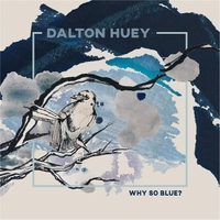 Dalton Huey | Why so Blue?