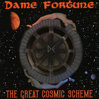 Dame Fortune | The Great Cosmic Scheme