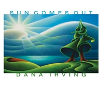 Dana Irving: Sun Comes Out