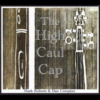Mark Roberts & Dan Compton | The High Caul Cap