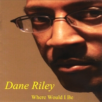 Dane Riley : Where Would I Be