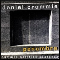 Daniel Crommie: Penumbra - Summer Solstice Sketches